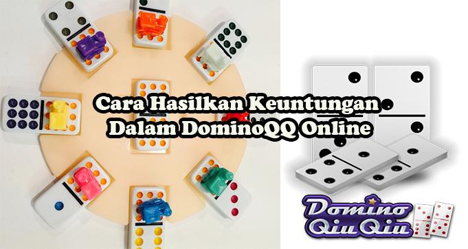 Cara Hasilkan Keuntungan Dalam DominoQQ Online