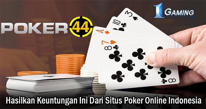 Hasilkan Keuntungan Ini Dari Situs Poker Online Indonesia