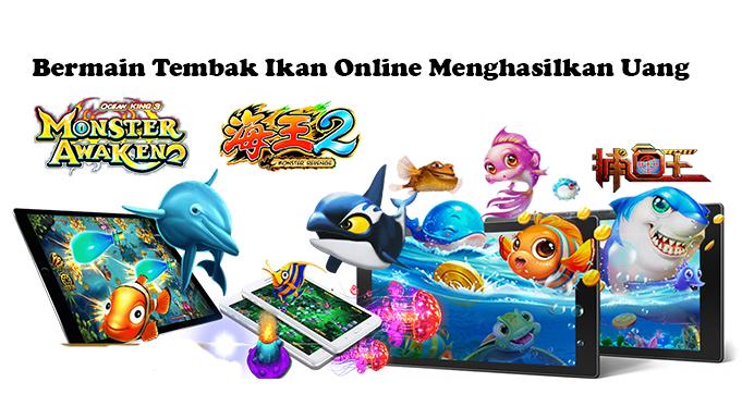 Bermain Tembak Ikan Online Menghasilkan Uang