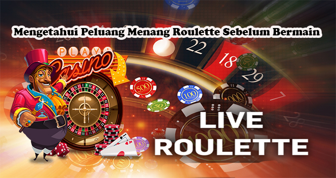 Mengetahui Peluang Menang Roulette Sebelum Bermain